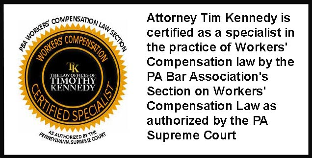 Tim Kennedy is certified as a specialist in PA Workers Compensation Law